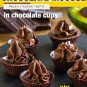 Avocado Chocolate Mousse in Chocolate Cups (Vegan, Keto, Paleo)